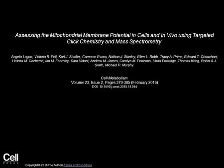 Assessing the Mitochondrial Membrane Potential in Cells and In Vivo using Targeted Click Chemistry and Mass Spectrometry Angela Logan, Victoria R. Pell,