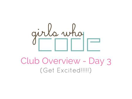 Club Overview - Day 3 (Get Excited!!!!!). Agenda I. Video II. Log into Canvas III. Choosing a Level IV. Learning and Creating V. Free stuff! VI. Closing.