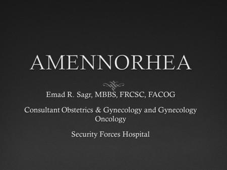 Emad R. Sagr, MBBS, FRCSC, FACOG Consultant Obstetrics & Gynecology and Gynecology Oncology Security Forces Hospital.