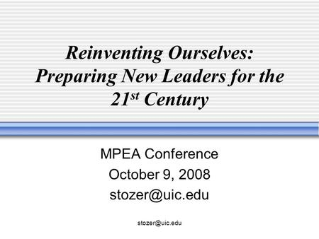 Reinventing Ourselves: Preparing New Leaders for the 21 st Century MPEA Conference October 9, 2008