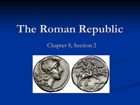 The Roman Republic Chapter 8, Section 2. The Early Republic Patricians and Plebeians Patricians and Plebeians Different groups struggle for power in early.