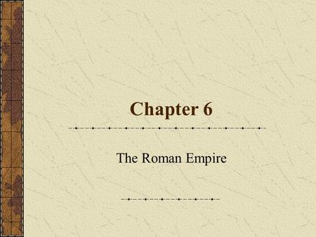 Chapter 6 The Roman Empire. Timeline The Age of Augustus (31 B.C. – A. D. 14) The New Order Princeps Senate Army 28 Legions – 150,000 men Auxiliaries.
