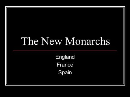 The New Monarchs England France Spain. Power of the feudal monarchy of the High Middle Ages had been divided between King and his semi-autonomous vassals.