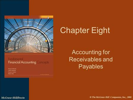 © The McGraw-Hill Companies, Inc., 2008 McGraw-Hill/Irwin Accounting for Receivables and Payables Chapter Eight.
