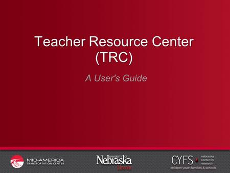 Teacher Resource Center (TRC) A User's Guide. Overview 1.How-To Use This Guide 2.Registering for the Teacher Resource Center 3.Logging into the Teacher.
