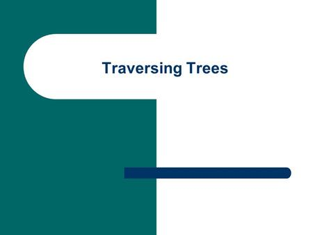 Traversing Trees. Traversing is the systematic way of accessing, or 'visiting' all the nodes in a tree. Consider the three operations: V: Visit a node.