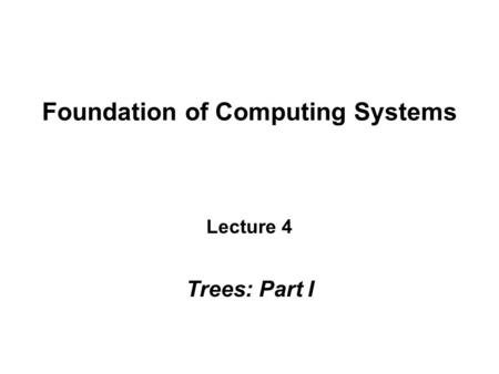 Foundation of Computing Systems Lecture 4 Trees: Part I.