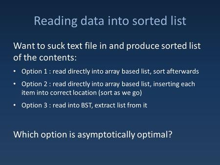 Reading data into sorted list Want to suck text file in and produce sorted list of the contents: Option 1 : read directly into array based list, sort afterwards.