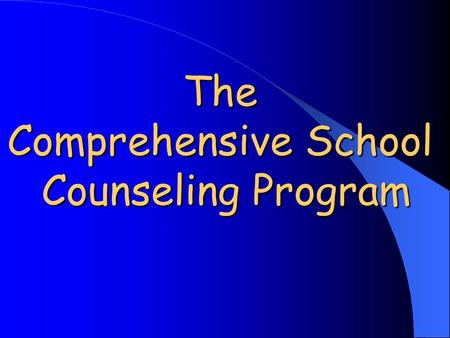 The Comprehensive School Counseling Program. Comprehensive School Counseling Programs are based upon National School Counseling Standards Wisconsin Developmental.