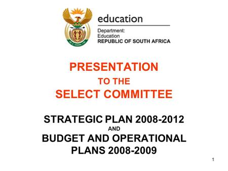 1 PRESENTATION TO THE SELECT COMMITTEE STRATEGIC PLAN 2008-2012 AND BUDGET AND OPERATIONAL PLANS 2008-2009.