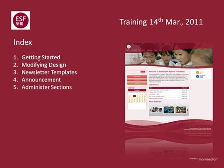1.Getting Started 2.Modifying Design 3.Newsletter Templates 4.Announcement 5.Administer Sections Index Training 14 th Mar., 2011.