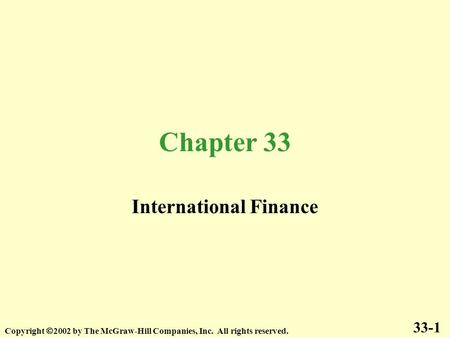 Chapter 33 International Finance 33-1 Copyright  2002 by The McGraw-Hill Companies, Inc. All rights reserved.