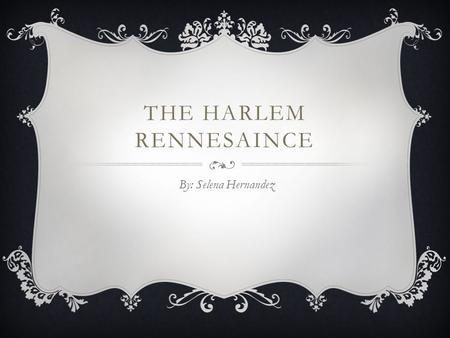 THE HARLEM RENNESAINCE By: Selena Hernandez. PALMER HAYDEN  From Peyton Hedgeman in Wide Water, Virginia in 1890  One of the first African American.