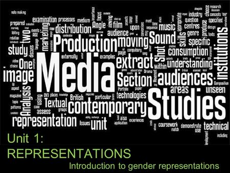 Unit 1: REPRESENTATIONS Introduction to gender representations.
