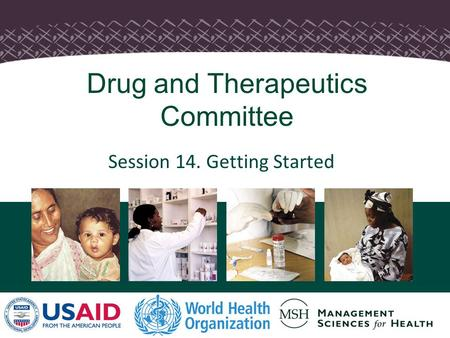 1 Session 14. Getting Started Drug and Therapeutics Committee.