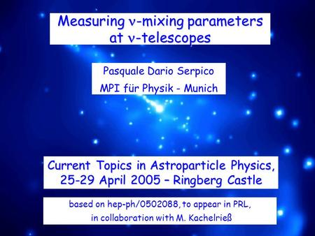 Measuring -mixing parameters at -telescopes Pasquale Dario Serpico MPI für Physik - Munich based on hep-ph/0502088, to appear in PRL, in collaboration.