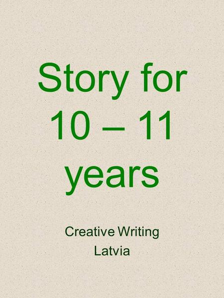 Story for 10 – 11 years Creative Writing Latvia. Liene quickly rushed to the school. She wanted to show to her friend the gift she received on the 11th.