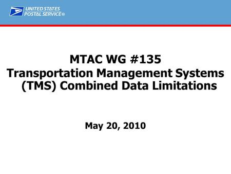 ® MTAC WG #135 Transportation Management Systems (TMS) Combined Data Limitations May 20, 2010.