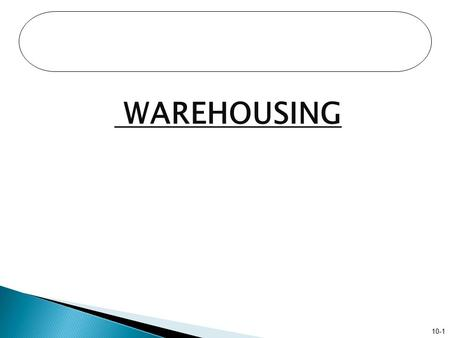 10-1 WAREHOUSING. 10-2  A warehouse is typically viewed as a place to store inventory.  However, in many logistical system designs, the role of the.