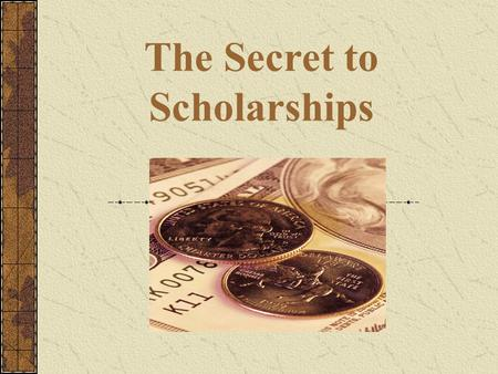 The Secret to Scholarships. DID YOU KNOW? DID YOU KNOW? According to the National Commission on Student Financial Assistance, $7 billion is available.