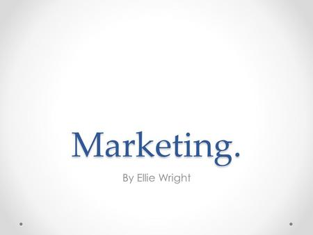 Marketing. By Ellie Wright. Marketing We have decided that we are going to market our film by using our film trailer, film posters and a magazine cover.