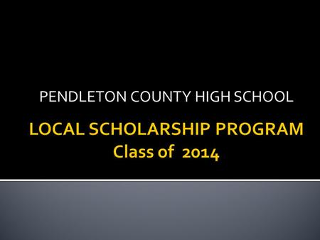 PENDLETON COUNTY HIGH SCHOOL. Applications Available: TUESDAY, FEBRUARY 25 Applications will be available in electronic version on the web and CDs will.