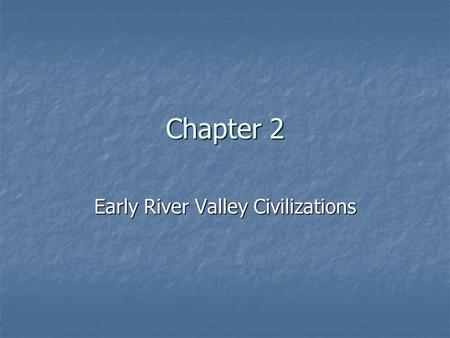 Early River Valley Civilizations