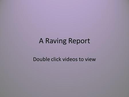 A Raving Report Double click videos to view. News Report This video of a mix between news cast and a personal interview, showing the biggest controversy.