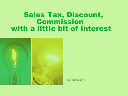 Sales Tax, Discount, Commission with a little bit of Interest Ms. Robbins 2010.