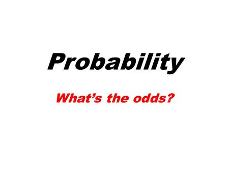 Probability What's the odds?. Warm Up Write each fraction in simplest form. 1.2. 3.4. 16 20 12 36 8 64 39 195 4 5 1 3 1 8 1 5.