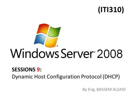 (ITI310) By Eng. BASSEM ALSAID SESSIONS 9: Dynamic Host Configuration Protocol (DHCP)