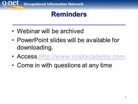 1 Reminders Webinar will be archived PowerPoint slides will be available for downloading. Access  Come.