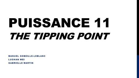 PUISSANCE 11 THE TIPPING POINT MANUEL GOBEILLE-LEBLANC LUOHAN WEI GABRIELLE MARTIN.