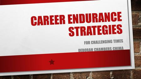 CAREER ENDURANCE STRATEGIES FOR CHALLENGING TIMES DEBORAH CHAMBERS CHIMA.