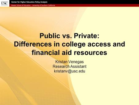 Public vs. Private: Differences in college access and financial aid resources Kristan Venegas Research Assistant