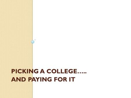 PICKING A COLLEGE….. AND PAYING FOR IT. WELCOME John Martin: University of Virginia Assistant Director Financial Aid.