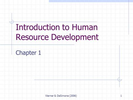 Werner & DeSimone (2006)1 Introduction to Human Resource Development Chapter 1.