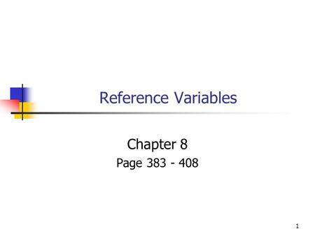 1 Reference Variables Chapter 8 Page 383 - 408. 2 Reference Variables Safer version of C/C++ pointer. Refers to a variable. Like a pointer. Effectively.
