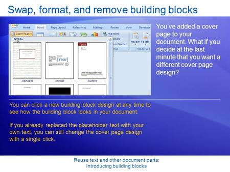 Reuse text and other document parts: Introducing building blocks Swap, format, and remove building blocks You've added a cover page to your document. What.