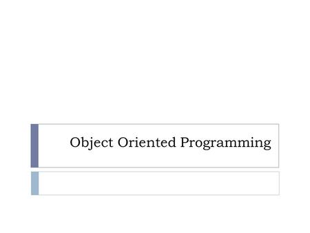 Object Oriented Programming. OOP  The fundamental idea behind object-oriented programming is:  The real world consists of objects. Computer programs.