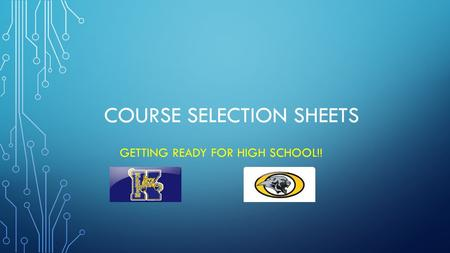 COURSE SELECTION SHEETS GETTING READY FOR HIGH SCHOOL!!