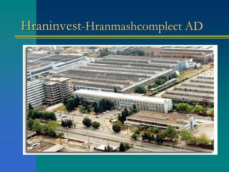 Hraninvest -Hranmashcomplect AD. Contents Enterprice Structure Production line Machining Production line Vessels and Tanks Production line Tooling Equipment.