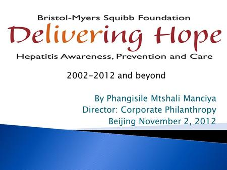 2002-2012 and beyond By Phangisile Mtshali Manciya Director: Corporate Philanthropy Beijing November 2, 2012.
