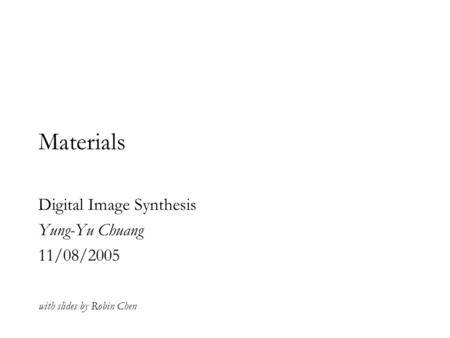 Materials Digital Image Synthesis Yung-Yu Chuang 11/08/2005 with slides by Robin Chen.