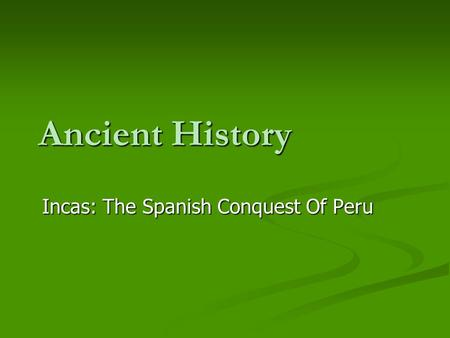 Incas: The Spanish Conquest Of Peru