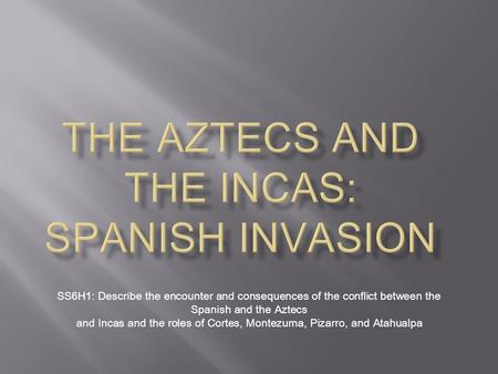 The Aztecs and the Incas: Spanish Invasion