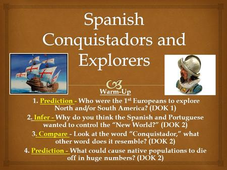 Warm-Up 1. Prediction - Who were the 1 st Europeans to explore North and/or South America? (DOK 1) 1. Prediction - Who were the 1 st Europeans to explore.