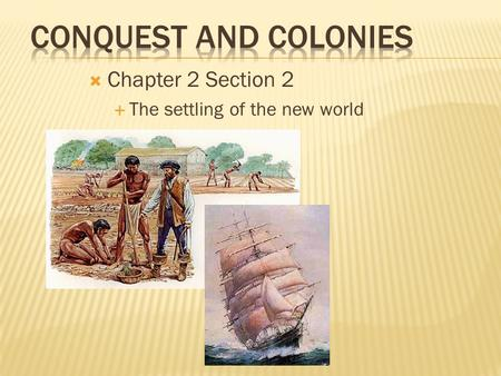  Chapter 2 Section 2  The settling of the new world.