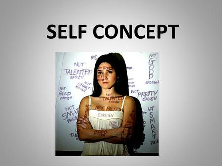 SELF CONCEPT. Self-concept is comprised of one's conscious and unconscious: Skills Abilities Ideas Feelings Understanding Thoughts Values Compassion Beliefs.