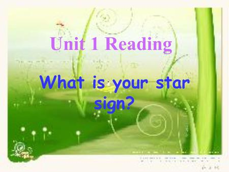 Unit 1 Reading What is your star sign? Phrases: 1. an energetic (outgoing/easy-going) person 2. a confident(selfish/generous/humorous) person 3. care.